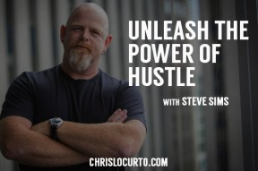 Unleash the Power of Hustle with Steve Sims